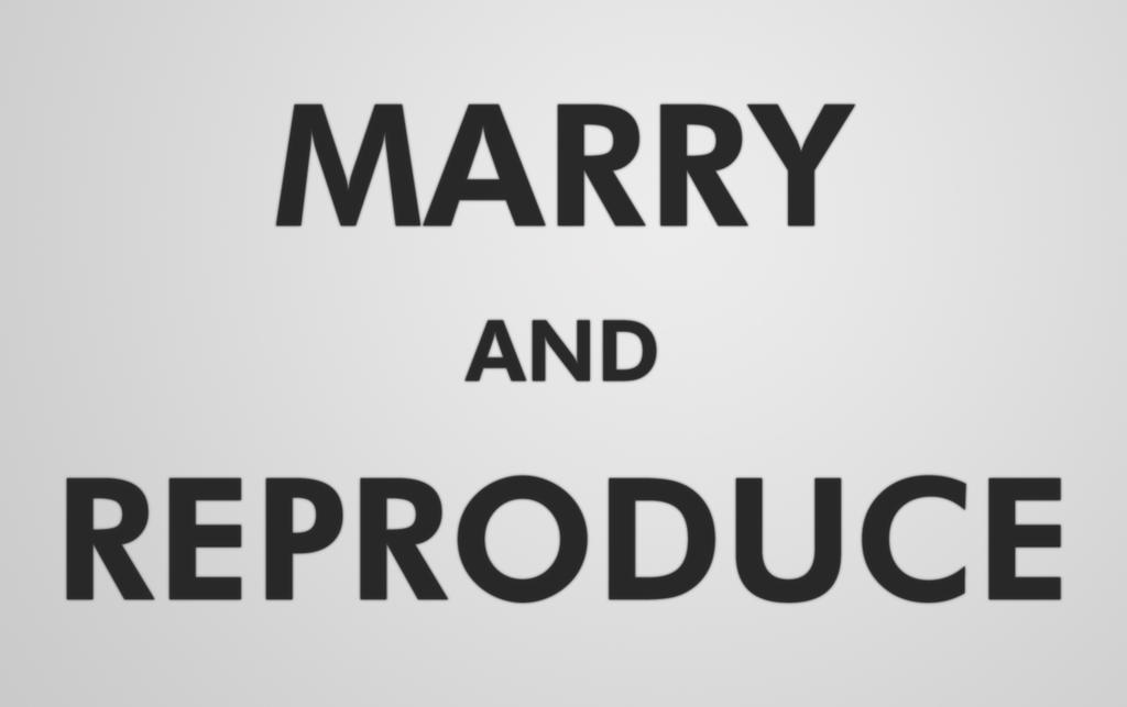 MARRY AND REPRODUCE